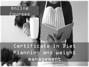 Certificate course in Diet Planning &Weight Management (10 webinars and Tutor Guided)  – 3 Months